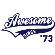 Awesome SINCE 1973 - Birthday Geburtstag Anniversaire