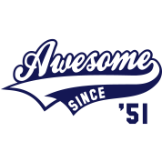 Awesome SINCE 1951 - Birthday Geburtstag Anniversaire