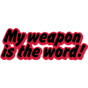 my weapon is the word