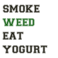 Design ~ Smoke Weed Eat Yogurt
