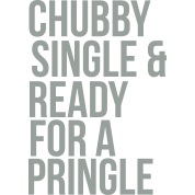 Chubby, single & ready for a pringle