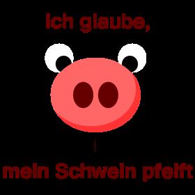 Ich glaube, mein Schwein pfeift auf dein T-Shirt