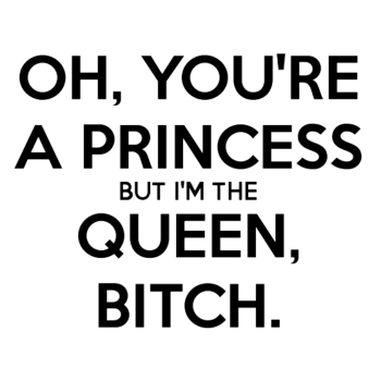 T-Shirt Oh you're a princess but i'm the queen <br />imprimer sur un tee shirt