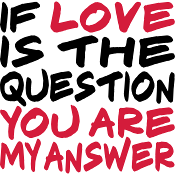 T-Shirt If Love is the Question You are my Answer, EUshirt<br />imprimer sur un tee shirt
