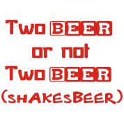 Two Beer Or Not Two Beer (SHAKESBEER)