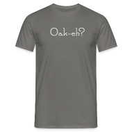 T-Shirts ~ Men's Standard T-Shirt ~ Oak-eh? t shirt