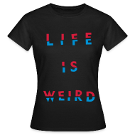 T-Shirts ~ Women's Standard T-Shirt ~ Girl's LIFE IS WEIRD