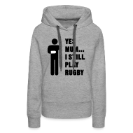 Hoodies & Sweatshirts ~ Women's Hoodie ~ Yes Mum... I still play Rugby