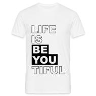 T-Shirts ~ Männer Standard T-Shirt ~ Life is BE YOUtiful
