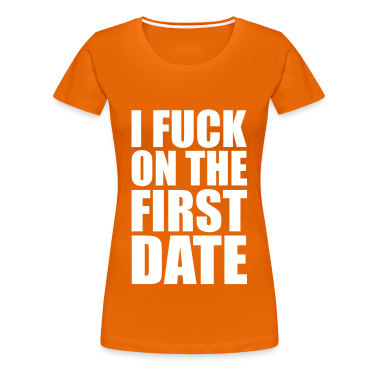 Golden orange I Fuck on the First Date Women's T-Shirts