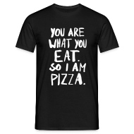 You Are What You Eat. So I Am Pizza. T-Shirt