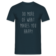 Do More Of What Makes You Happy | Inspirational Quote T-Shirt
