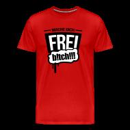 T-Shirts ~ Männer Premium T-Shirt ~ mache dich frei b!tch 2c T-Shirts