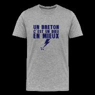 Tee shirts ~ Tee shirt Premium Homme ~ un Breton c'est un DIEU en mieux