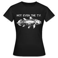 Not Even The T.V Girly - Frauen T-Shirt