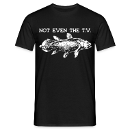 Not Even The T.V. T-Shirt - Männer T-Shirt