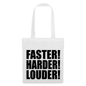 Faster, Harder Louder Tasche