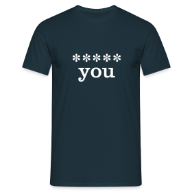 ***** you - Men's T-Shirt - Men's T-Shirt