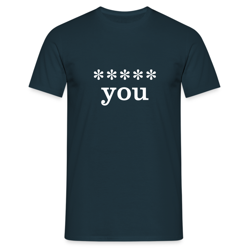 ***** you - Men's T-Shirt