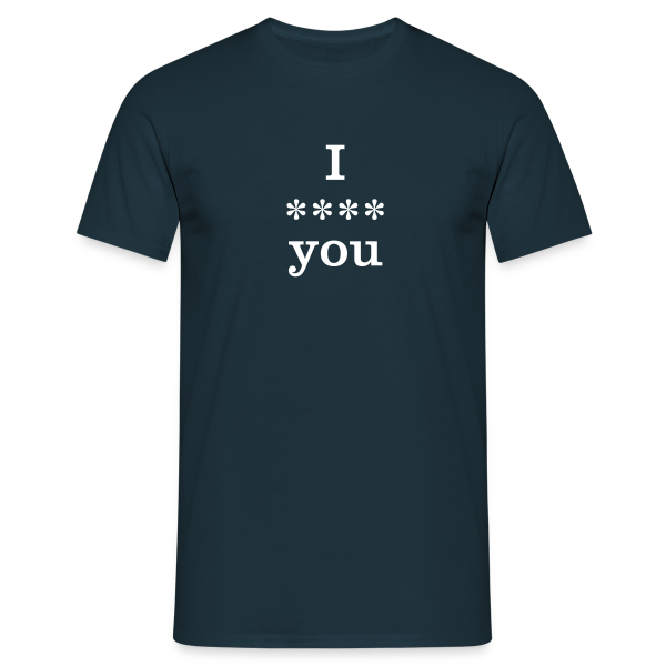 I **** you - Men's T-Shirt
