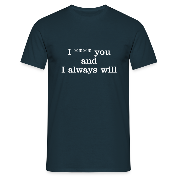 I **** you... - Men's T-Shirt