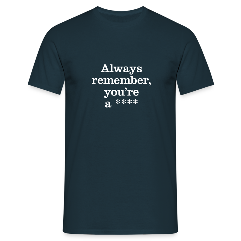 Always remember... - Men's T-Shirt
