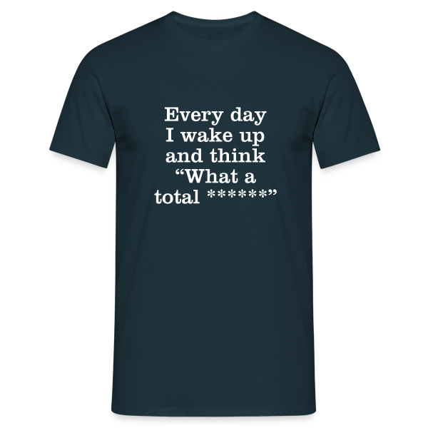 Every day... - Men's T-Shirt