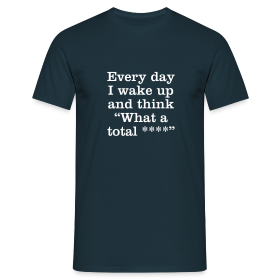 Every day... - Men's T-Shirt - Men's T-Shirt