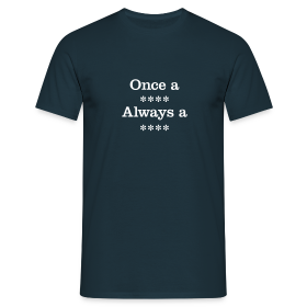 Once a xxxx - Men's T-Shirt - Men's T-Shirt