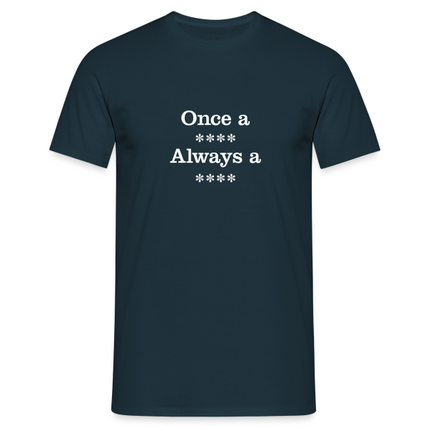Once a xxxx - Men's T-Shirt