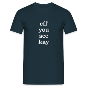 eff you see kay - Men's T-Shirt