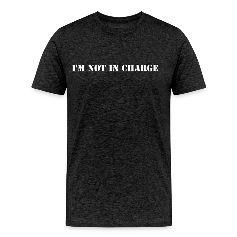 I'm not in charge - Men's Premium T-Shirt