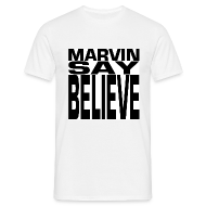 T-Shirts ~ Men's Standard T-Shirt ~ MARVIN SAY BELIEVE