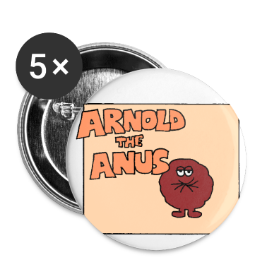 Arnold the Anus Large Badges