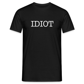 IDIOT - Men's T-Shirt