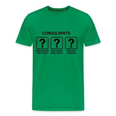 Consultant - What my friends think I do T-Shirts