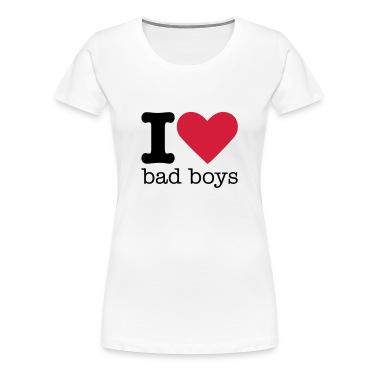 I Love Bad Boys T-Shirts