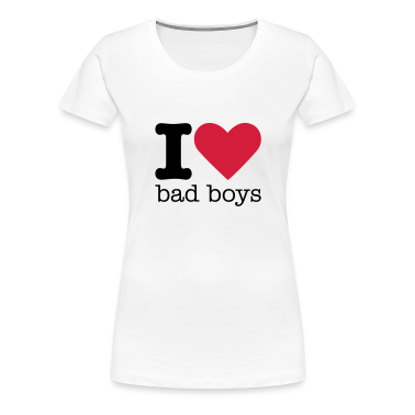 I Love Bad Boys T-Shirts