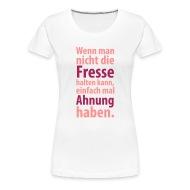 Wenn Man Nicht Die Fresse Halten Kann Einfach Mal Ahnung Haben. Damen T-Shirt | EBay