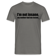 T-Shirts ~ Men's Standard T-Shirt ~ I'm not insane!