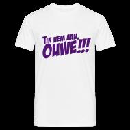 T-shirts ~ Mannen T-shirt ~ Tik hem aan, Ouwe!