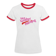 T-Shirts ~ Women's Ringer T-Shirt ~ ...Like Sunday Morning