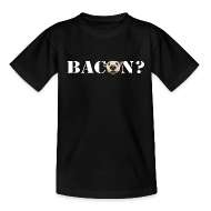 Shirts ~ Teenage Standard T-Shirt ~ BACON?