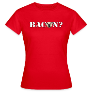 T-Shirts ~ Women's Standard T-Shirt ~ BACON?