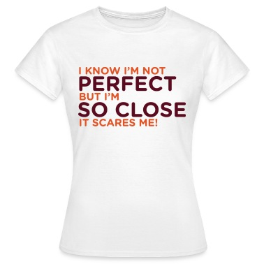 I Know Im Not Perfect 1 (dd)++ T-Shirts