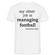 T-Shirts ~ Men's Standard T-Shirt ~ my other job is managing football