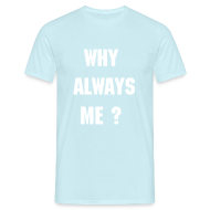 T-Shirts ~ Men's Standard T-Shirt ~ Why Always Me?  Men's T-Shirt