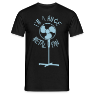 I'm A Huge Metal Fan | T-Shirt
