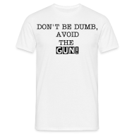 T-Shirts ~ Men's Standard T-Shirt ~ 'Don't be dumb, avoid the gun!'