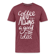 Coffee is always a good idea - Mannen Premium T-shirt